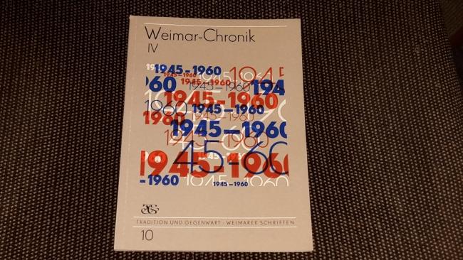 Günther, Gitta: Weimar-Chronik; Teil: Folge 4., April 1945 bis Dezember 1960. Tradition und Gegenwart ; Weimarer Schriften H. 10