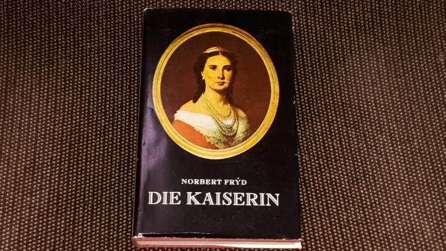 Frýd, Norbert: Die Kaiserin : Roman d. Charlotte von Mexiko. [Übers. aus d. Tschech. von Gustav Just] 1. Aufl.