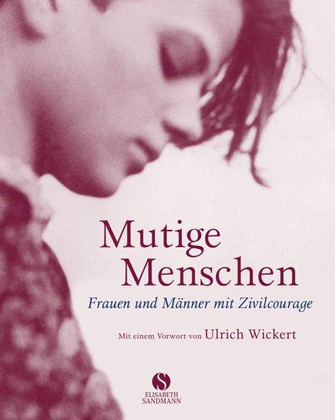 Mutige Menschen: Frauen und Männer mit Zivilcourage  1 - Kühne, Ulrich