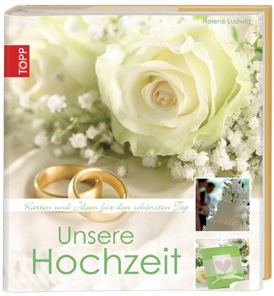 Unsere Hochzeit: Karten und Ideen für den schönsten Tag  1., - Ludwig, Helene