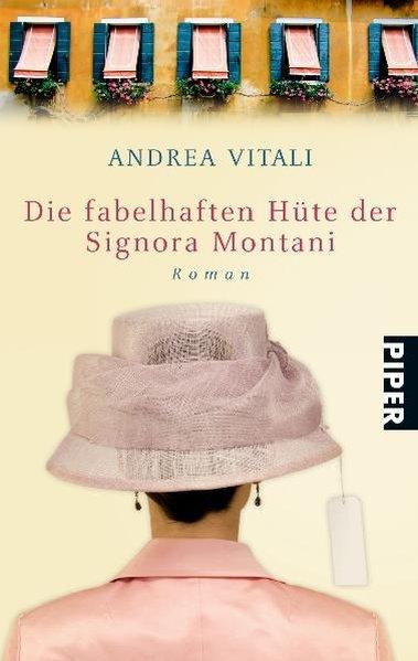 Die fabelhaften Hüte der Signora Montani: Roman (Piper Taschenbuch, Band 27201)  Ungekürzte Taschenbuchausgabe, - Vitali, Andrea und Christiane Landgrebe
