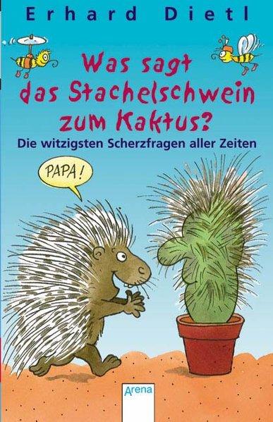Was sagt das Stachelschwein zum Kaktus?  Orig.-Ausg., 1. Aufl. - Dietl, Erhard und Erhard Dietl