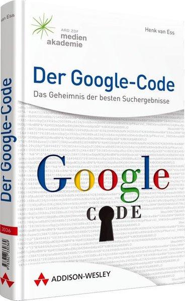 Der Google-Code: Das Geheimnis der besten Suchergebnisse (Sonstige Bücher AW)  1 - van Ess, Henk