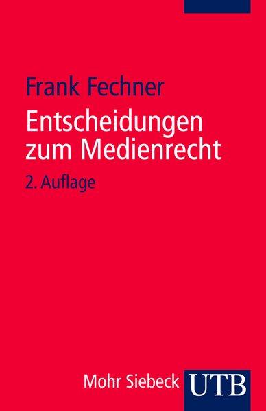 Entscheidungen zum Medienrecht: Auswahl für Studium und Praxis  2 - Fechner, Frank