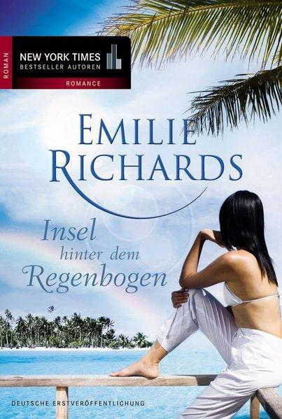 Insel hinter dem Regenbogen (New York Times Bestseller Autoren: Romance)  1 - Richards, Emilie und Christiane Meyer