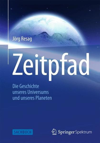 Zeitpfad: Die Geschichte unseres Universums und unseres Planeten  2012 - Resag, Jörg