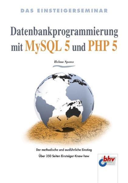 Das Einsteigerseminar Datenbankprogrammierung mit MySQL 5 und PHP 5  1. Auflage. - Spona, Helma