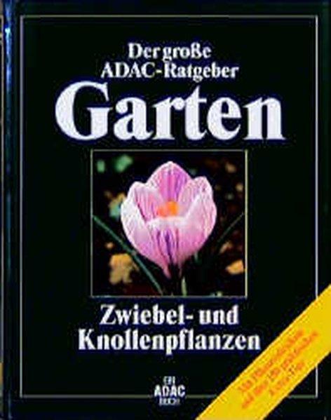 (ADAC) Der Große ADAC Ratgeber Garten, Zwiebelpflanzen und Knollenpflanzen (Der grosse ADAC-Ratgeber Garten)