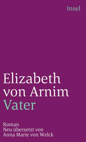 Vater: Roman (insel taschenbuch)  1. - Arnim Elizabeth, von und von Welck Anna Marie