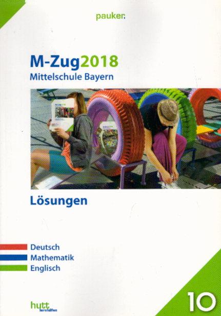 M-Zug 2018 - Mittelschule Bayern Lösungen: Deutsch, Mathematik, Englisch (pauker.)