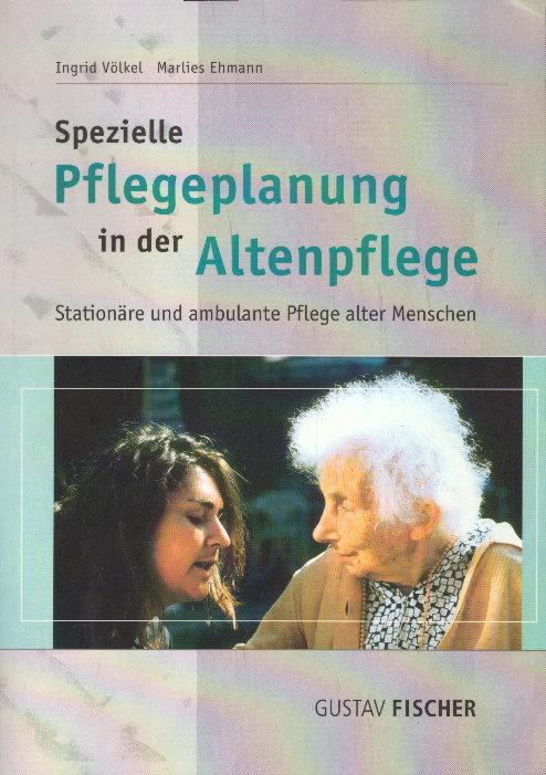 Spezielle Pflegeplanung in der Altenpflege. Stationäre und ambulante Pflege alter Menschen Auflage: 1. Auflage