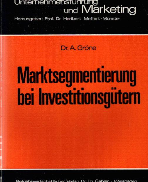 Marktsegmentierung bei Investitionsgütern: Analyse und Typologie des industriellen Einkaufsverhaltens als Grundlage der Marketingplanung (Unternehmensführung und Marketing, 9, Band 9) Auflage: 1977
