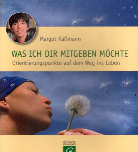 Käßmann, Margot: Was ich dir mitgeben möchte: Orientierungspunkte auf dem Weg ins Leben Auflage: 5