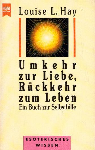 Umkehr zu Liebe, Rückkehr zum Leben. Heyne Taschenbuch 9613. 9783453056145
