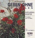 Geben ohne zu zählen : Katharina Kasper ; ihr Leben und ihr Werk. Martin Grünewald, Reihe Die Anfänge