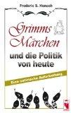 Hensch, Frederic S.: Grimms Märchen und die Politik von heute : eine satirische Aufarbeitung. 1. Aufl.