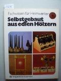Graesch, Heinz: Selbstgebaut aus edlen Hölzern