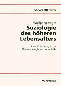Voges, Wolfgang: Soziologie des höheren Lebensalters Eine Einführung in die Alterssoziologie und Altenhilfe . Vollst. überarb. u. erw. Neuausg.