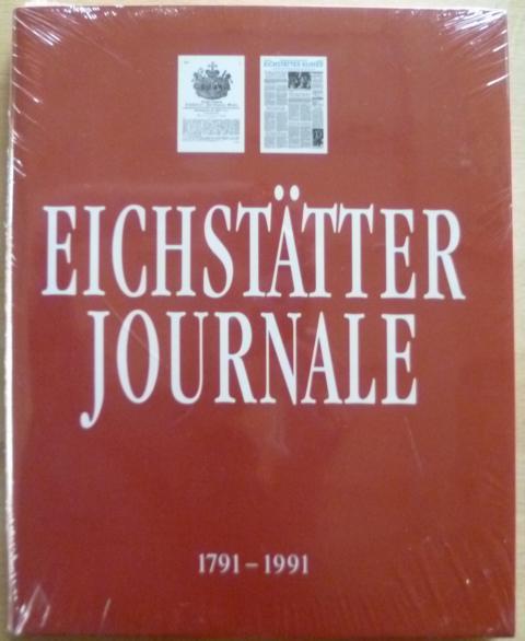 Eichstätter Journale : 1791 - 1991 ; vom gnädigst privilegirten Eichstätter Intelligenz-Blatt zum Eichstätter Kurier.
