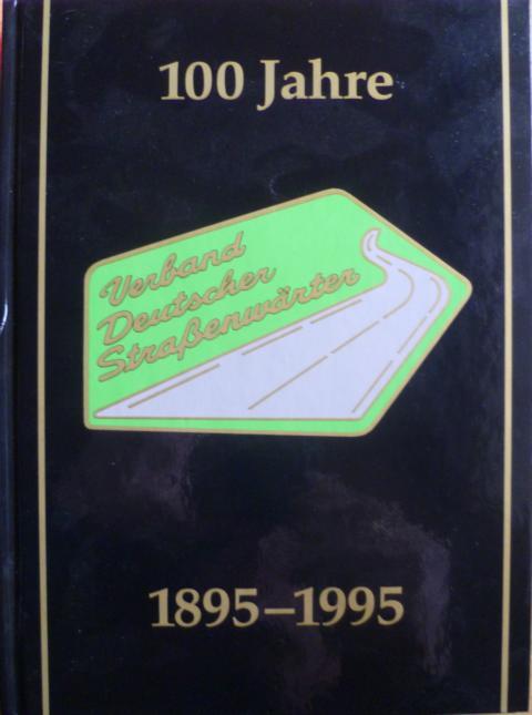 100 Jahre Verband Deutscher Strassenwärter. Namen, Ereignisse, Daten und Fakten