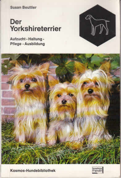 Beuttler-Dehmel, Susan: Der Yorkshireterrier : Aufzucht, Haltung, Pflege, Ausbildung. Susan Beuttler, Kosmos-Hundebibliothek [1. - 6. Tsd.]
