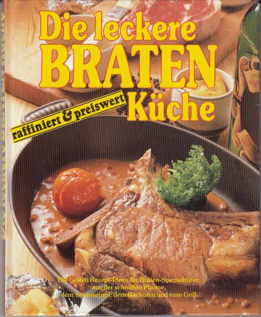 Die leckere Bratenküche. Raffiniert & preiswert