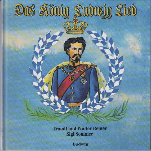 Das König-Ludwig-Lied. Traudl und Walter Reiner ; Sigi Sommer