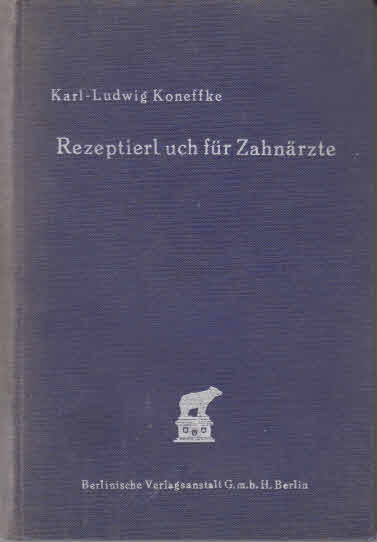Rezeptierbuch Für Zahnärzte. Zugelich Eine Leitfaden Der Arzneimittellehre Und Arzneiverordnung Für Studierende.