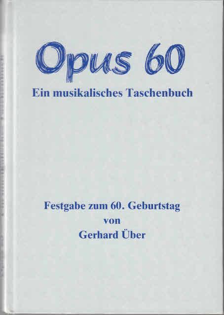 Opus 60 [sechzig] : e. musikal. Taschenbuch ; Festgabe zum 60. Geburtstag von Gerhard Über