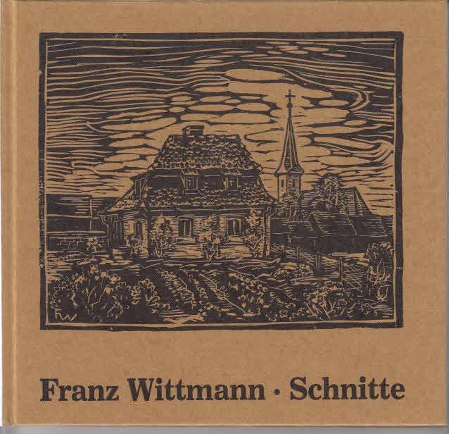 Wittmann, Franz und Adolf [Mitarb.] Lang: Schnitte. Franz Wittmann. Mit Texten von Adolf Lang u. Franz Wittmann