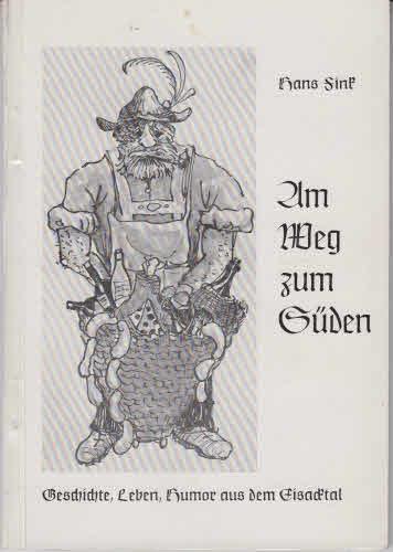 Fink, Hans: Am Weg zum Süden Geschichten, Leben, Humor aus dem Eisacktal