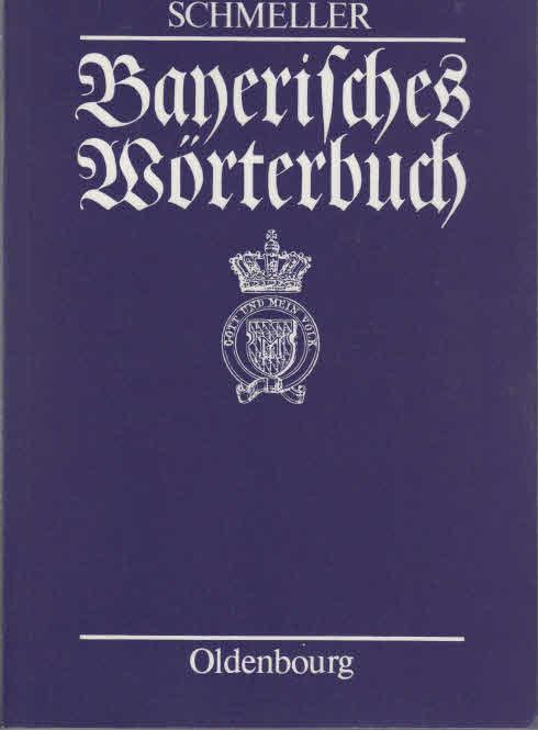 Schmeller, Johann Andreas: Bayerisches Wörterbuch. - München : Oldenbourg [Mehrteiliges Werk] Teil: Bd. 1. 2
