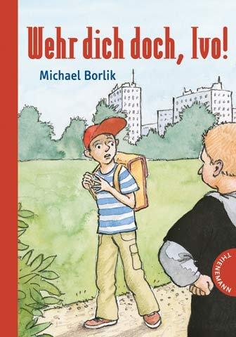 Borlik, Michael: Wehr dich doch, Ivo!. Mit Bildern von Laurence Sartin
