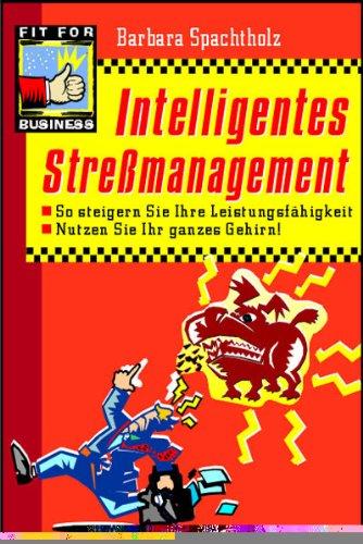 Intelligentes Streßmanagement : so steigern Sie Ihre Leistungsfähigkeit ; nutzen Sie Ihr ganzes Gehirn!. Neuausg.