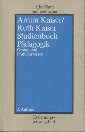 Studienbuch Pädagogik : Grund- u. Prüfungswissen. ; Ruth Kaiser 2., unveränd. Aufl.