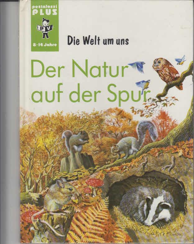 Der Natur auf der Spur. leitender Red.: Jennifer Cochrane. Dt. Übers.: Regina S. Rossdeutscher