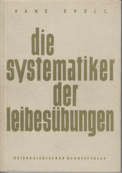 Die Systematiker der Leibesübungen Vergleichende Systemkunde d. pädag. Leibesübgn.