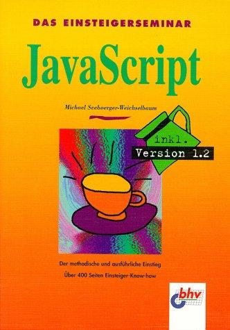 Das Einsteigerseminar JavaScript : [der methodische und ausführliche Einstieg ; über 400 Seiten Einsteiger-Know-how ; inkl. Version 1.2]. 1. Aufl.