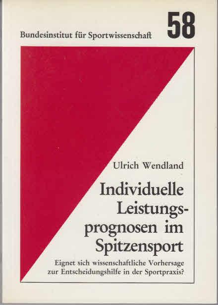 Wendland, Ulrich: Individuelle Leistungsprognosen im Spitzensport : Strukturen u. Probleme. 1. Aufl.