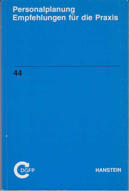 Personalplanung : Empfehlungen für d. Praxis ; [Ergebnisse e. Arbeitskreises d. Dt. Ges. für Personalführung e.V., Düsseldorf]