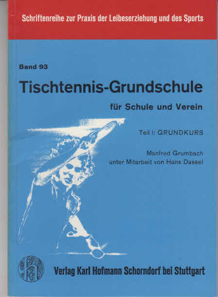 Grumbach, Manfred: Tischtennis-Grundschule. - Schorndorf : Hofmann [Mehrteiliges Werk]; Teil: Teil 1. Grundkurs. [Zeichn.: Karl-Heinz Grindler. Reihenfotos: Hans Dassel. Fotos: Rudolf Grossguth] 2., unveränd. Aufl.