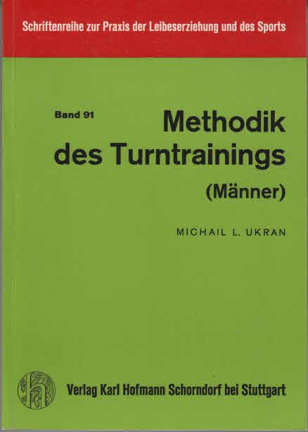 Methodik des Turntrainings (Männer). Übers. von Peter Tschiene. [Schemat. Zeichn.: Ursula Düse]