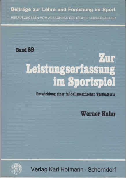 Kuhn, Werner: Zur Leistungserfassung im Sportspiel : Entwicklung e. fussballspezif. Testbatterie.