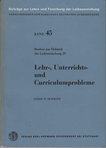 Schmitz, Josef N.: Studien zur Didaktik der Leibeserziehung. - Schorndorf bei Stuttgart : Hofmann [Mehrteiliges Werk]; Teil: 4. Lehr-, Unterrichts- und Curriculumprobleme 2., überarb. u. erg. Aufl.