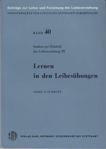 Schmitz, Josef N.: Studien zur Didaktik der Leibeserziehung. - Schorndorf bei Stuttgart : Hofmann [Mehrteiliges Werk]; Teil: 3. Lernen in den Leibesübungen 2., verb. u. erw. Aufl.