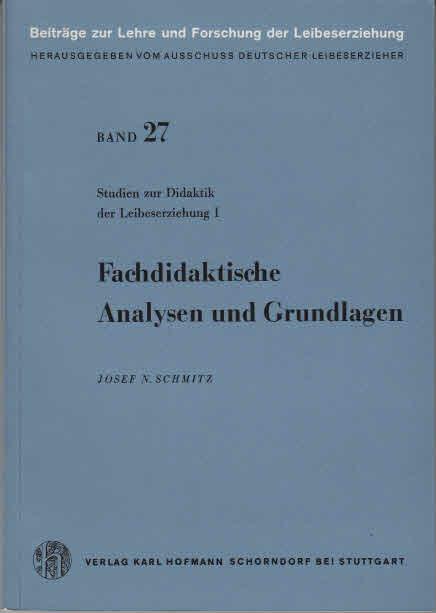 Schmitz, Josef N.: Studien zur Didaktik der Leibeserziehung. - Schorndorf bei Stuttgart : Hofmann [Mehrteiliges Werk]; Teil: 1. Fachdidaktische Analysen und Grundlagen 3., umgearb. u. erw. Aufl.