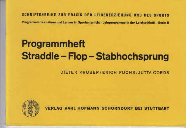 Kruber, Dieter: Programmiertes Lehren und Lernen im Sportunterricht. - Schorndorf : Hofmann [Mehrteiliges Werk]; Teil: Serie 2. Straddle, flop, Stabhochsprung; Programmh.