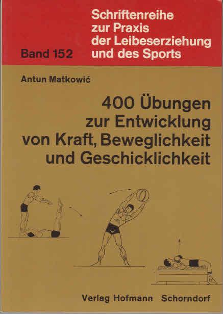 400 Übungen zur Entwicklung von Kraft Beweglichkeit und Geschicklichkeit