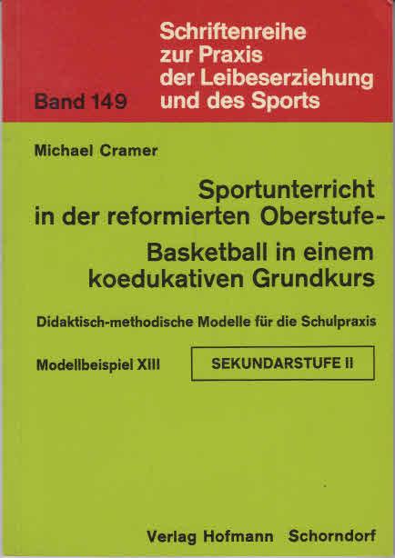 Sportunterricht in der reformierten Oberstufe : Basketball in e. koedukativen Grundkurs.