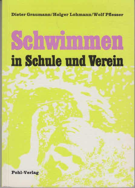 Schwimmen in Schule und Verein. ; Holger Lohmann ; Wolf Pflesser